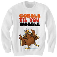 Gobble Til You Wobble Sweatshirt Thanksgiving Gift Ladies Tops Unisex Tee Tees Holiday Art Thankgiving Kids Shirt Womens Mens Clothes Turkey
