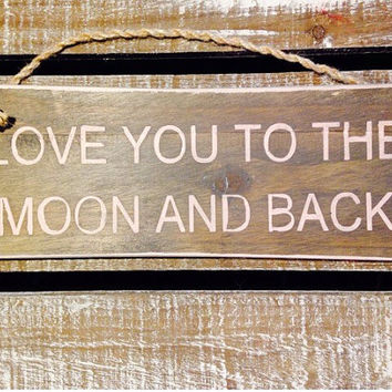 love you to the moon and back. valentines gift. wood sign.