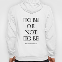 """To Be Or Not To Be"" William Shakespeare Hoody by White Print Design"