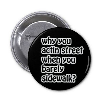 "Funny ""Why you actin street?"" Design Pinback Button"