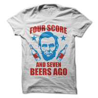 4th of July Tshirt Four Score And Seven Beers Ago Tee Funny Independece Day Shirt Abraham Lincoln Party Like Its 1776 Tees