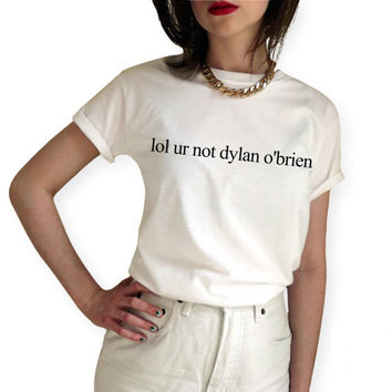 lol ur not dylan o'brien Unisex T-Shirt White Black Grey Women Men t shirt  Tops Summer Style Harajuku tees Plus Size