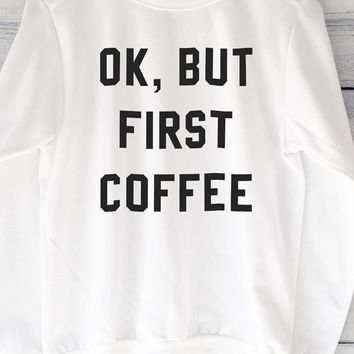 Ok But First Coffee White Sweatshirt With Large Print