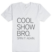 Cool Show Bro. Spin It Again.-Unisex White T-Shirt