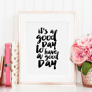 PRINTABLE Art, It's A Good Day To Have A Good Day, Office Decor,OFFICE SIGN,Office Wall Art,Quote Prints,Good Vibes Only, Typography Poster