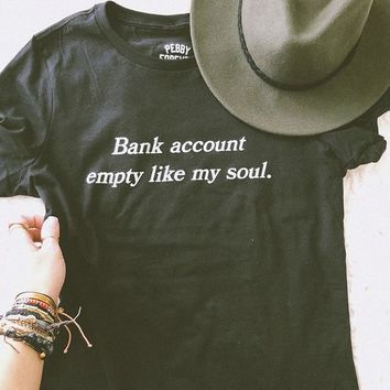 Bank Account Empty Like My Soul Tumblr Shirt Hipster Grunge Funny T Shirt Women Aesthetic Causal Summer T Shirt Casual Top Tees