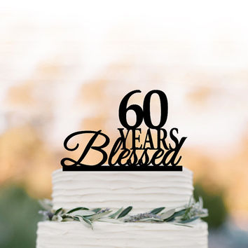 60 years Blessed Cake topper, 60th birthday cake topper,  personalized cake topper, anniversary gift, 60 years, 70 years 80 years 90 years