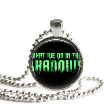 What We Do In The Shadows 1 Inch Silver Plated Pendant Necklace Handmade