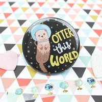 """Otter This World"" Pin"