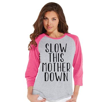 Funny Mom Shirt - Slow This Mother Down - Womens Pink Raglan T-shirt - Women's Baseball Tee - Gift For Mom - Mother's Day Gift for Her