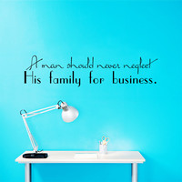 Wall Decal Quote A Man Should Never Neglect His Family For Business Wall Decals Bedroom Living Room Kids Window Stickers Home Decor 3967