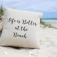 Life is Better at the Beach Pillow Cover - Beach Pillows, Beach Decor, Ocean Decor, Words Pillow. Beach House Decor