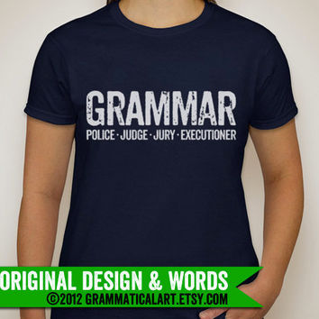 WOMEN'S Grammar Police Judge Jury Executioner Shirt Custom Listing Pre-Orders Grammatical Art Grammar Shirt Gifts for Teachers Geek Chic