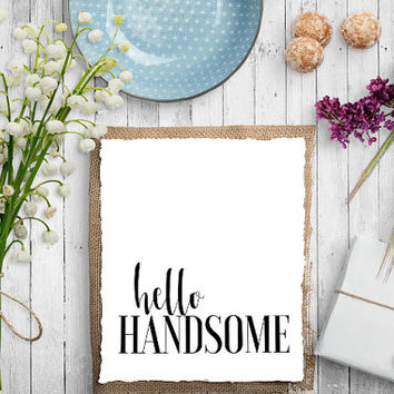 Hello Handsome Hello there Handsome Master bedroom Decor Bedroom Wall art His gift His and sign Funny Wall Art Instant Download TYPOGRAPHY