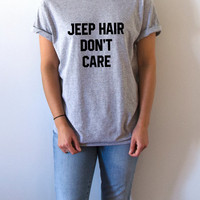 Jeep hair don't care  T-Shirt Unisex for women fashion  funny cute top womens gifts ladies jumper girls fashion saying teen clothes