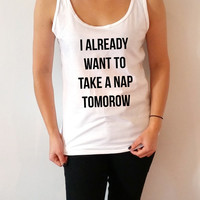 i already want to take a nap tomorow Tank Top for women fashion sassy cute womens gifts sleeping napping bed teen clothes