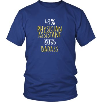 Physician Assistant Shirt -  49% Physician Assistant 51% Badass Profession