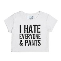 I Hate Everyone and Pants Womens Crop Top ID10301109-Snow T-Shirt
