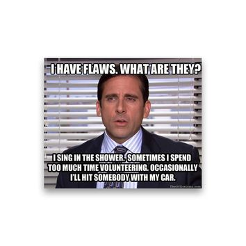 I have flaws. I sing, volunteer too much, and sometimes hit someone with my car Michael Scott Magnet - Michael Scott The Office TV Magnet