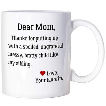 Funny Mothers Day Gifts Mom Coffee Mug Dear Mom Spoiled Sibling Favorite Child Mug Coffee Cups For Mom Birthday Mugs For Mom From Daughter