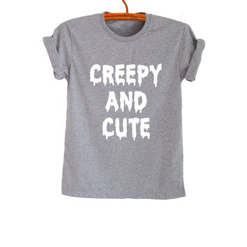 Creepy and Cute T Shirt Printed Top Womens Teenagers Mens Gifts Instagram Weheartit Cool Fashion Grey Swag Dope Nope Grunge Band Merch