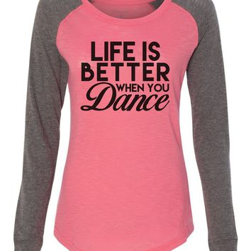 """Womens """"Life Is Better When You Dance"""" Long Sleeve Elbow Patch Contrast Shirt"""