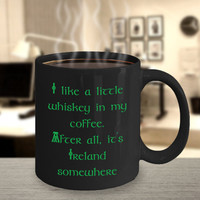 Funny St Pats Mug   I Like a Little Whiskey in My Coffee After All It's Ireland Somewhere   St Paddy's Day Gift  Mugs for Women  Celtic knot