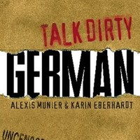 Talk Dirty German: Beyond Schmutz - The curses, slang, and street lingo you need to know to speak Deutsch by Alexis Munier, Adams Media Corporation | NOOK Book (eBook), Paperback