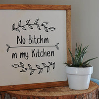 Kitchen Decor / No Bitchin in my Kitchen / Wall Art / Wood Sign / Rustic Decor Sign / Farmhouse Decor / Farmhouse Sign / Gift for Her
