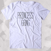 Princess Gang Shirt Girly Best Friends BFF's Clothing Tumblr T-shirt