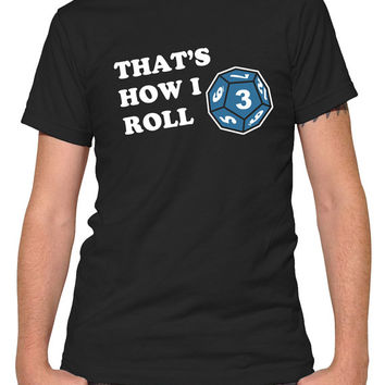 Nerdy T-Shirt That's How I Roll D10 Gamer TShirt - Mens & Ladies Sizes (Small-3X) - (Please see SIZING CHART in Item Details)