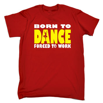 123t USA Men's Born To Ballet Dance Forced To Work Funny T-Shirt