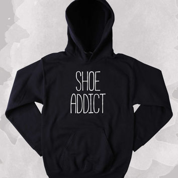 Shoe Addict Hoodie Fashionista Sweatshirt High Heels Sneakers Tumblr Clothing