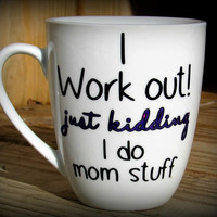 I work out just kidding I do mom stuff funny coffee mug for mom, gift for mom, gift for a friend, mommy gift, personalized coffee mug