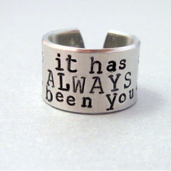 Quote Ring - It Has Always Been You - Hand Stamped Aluminum Ring - Customizable