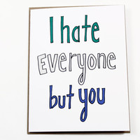 Funny Anniversary Card - I Hate Everyone But You - Mean Card