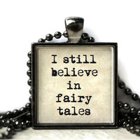 I still believe in fairy tales quote resin necklace or keychain word jewelry quote jewelry book jewelry book quote