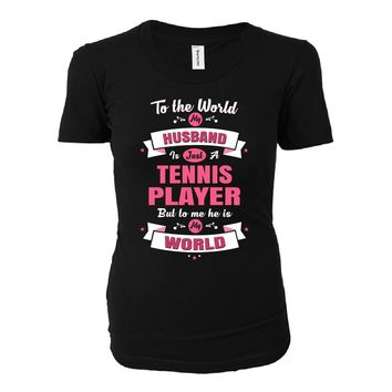 My Husband Is A Tennis Player, He Is My World - Ladies T-shirt