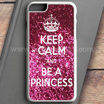 Keep Calm And Be A Princess iPhone 6S Plus Case | casefantasy