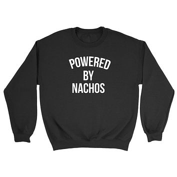 Powered by nachos,  food lover, nachos lover, gift for him, for her Crewneck Sweatshirt