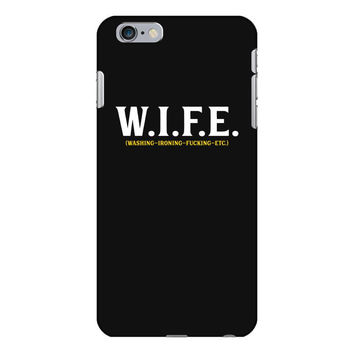 Wife... Washing Ironing Fucking Etc iPhone 6/6s Plus Case