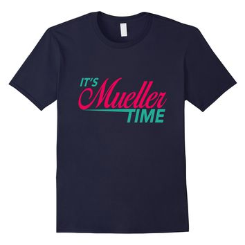 Team Muller It's Muller Time Impeachment March Rally T-shirt