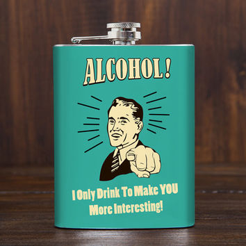 Funny Flask For Alcohol, I only Drink To Make You More Intersting, Cool Christmas gift for men, For women, Classy drinking quotes, Hip Flask