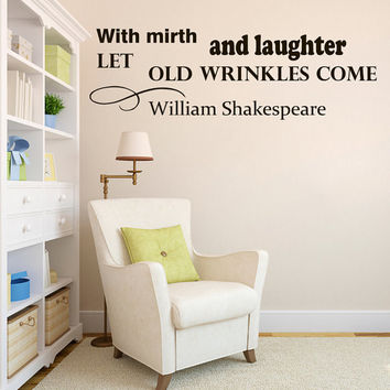 Wall Vinyl Decal Quote Sticker Home Decor Art Mural With mirth and laughter let old wrinkles come William Shakespeare Z105