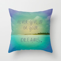 Never give up on your dreams Throw Pillow by Sandy Broenimann