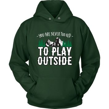 You are Never Too Old to Play Outside - Hoodie