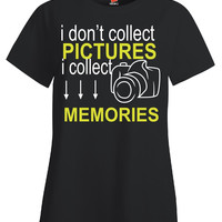 I Don't Collect Pictures Memories Photographer - Ladies T-Shirt