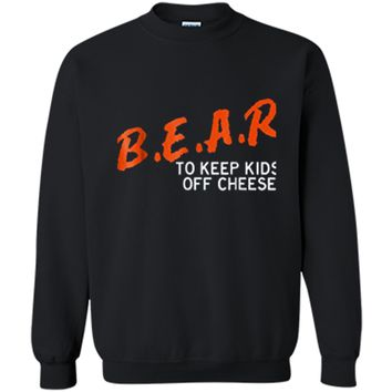 Chicago Football  - B.E.A.R. off the CHEESE Funny DARE Printed Crewneck Pullover Sweatshirt