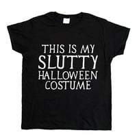 This Is My Slutty Halloween Costume -- Women's T-Shirt