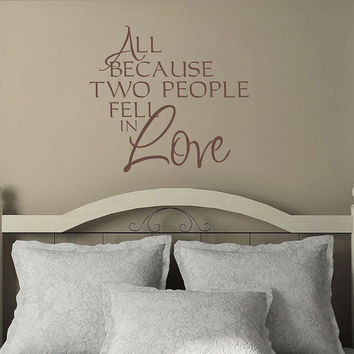 Romantic Quote Decal All Because Two People Fell In Love Wedding Decor Or Bedroom Vinyl Wall Art 22H x 24W LO010